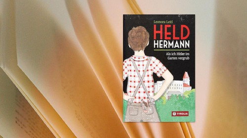 Leonora Leitl: Held Hermann. Als ich Hitler im Garten vergrub