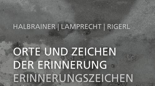 Neuerscheinung: Orte und Zeichen der Erinnerung. Erinnerungszeichen für die Opfer von Nationalsozialismus und Krieg in der Steiermark