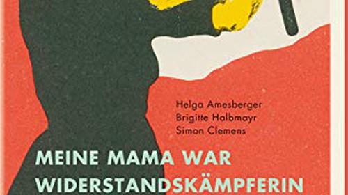 """Buchpräsentation und Diskussion: """"Meine Mama war Widerstandskämpferin."""" Netzwerke des Widerstands und dessen Bedeutung für die nächste Generation"""