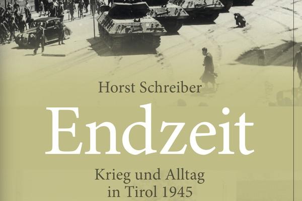 Buch Horst Schreiber: Endzeit. Krieg und Alltag in Tirol 1945