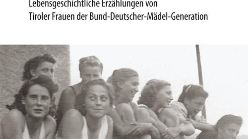 Coronabedingt abgesagt - Fortbildung an der PHT: Lebensgeschichtliche Erzählungen Tiroler Führerinnen des Bundes Deutscher Mädel