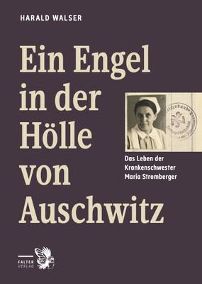 """Neuerscheinung: """"Ein Engel in der Hölle von Auschwitz. Das Leben der Krankenschwester Maria Stromberger"""""""