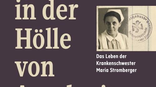 """Buchpräsentation """"Ein Engel in der Hölle von Auschwitz. Das Leben der Krankenschwester Maria Stromberger"""""""