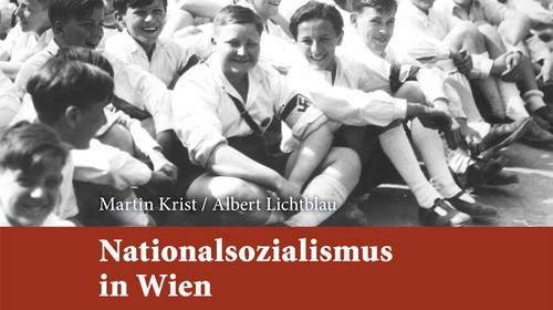 Martin Krist/ Albert Lichtblau: Nationalsozialismus in Wien. Opfer . Täter . Gegner