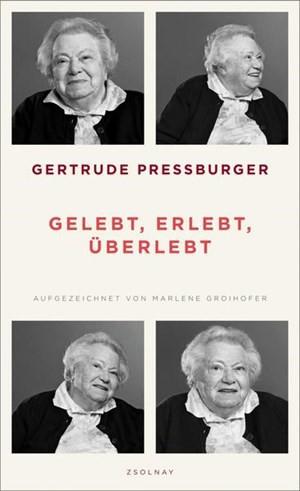 """Gertrude Pressburger / Marlene Groihofer: """"Gelebt, erlebt, überlebt"""". € 19,60 / 208 Seiten. Zsolnay, Wien 2018"""