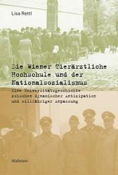 """""""Die Wiener Tierärztliche Hochschule und der Nationalsozialismus"""" erschien im September 2019 ( © Wallstein Verlag )"""