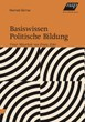 Reinhold Gärtner: Basiswissen Politische Bildung. Unter Mitarbeit von Franz Eder